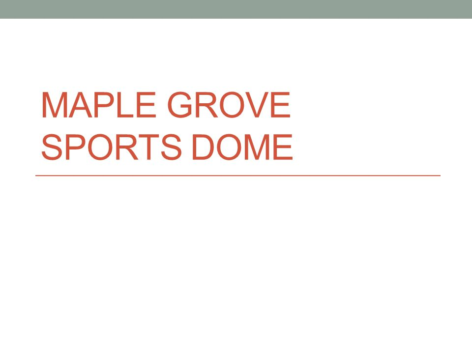MAPLE GROVE SPORTS DOME
