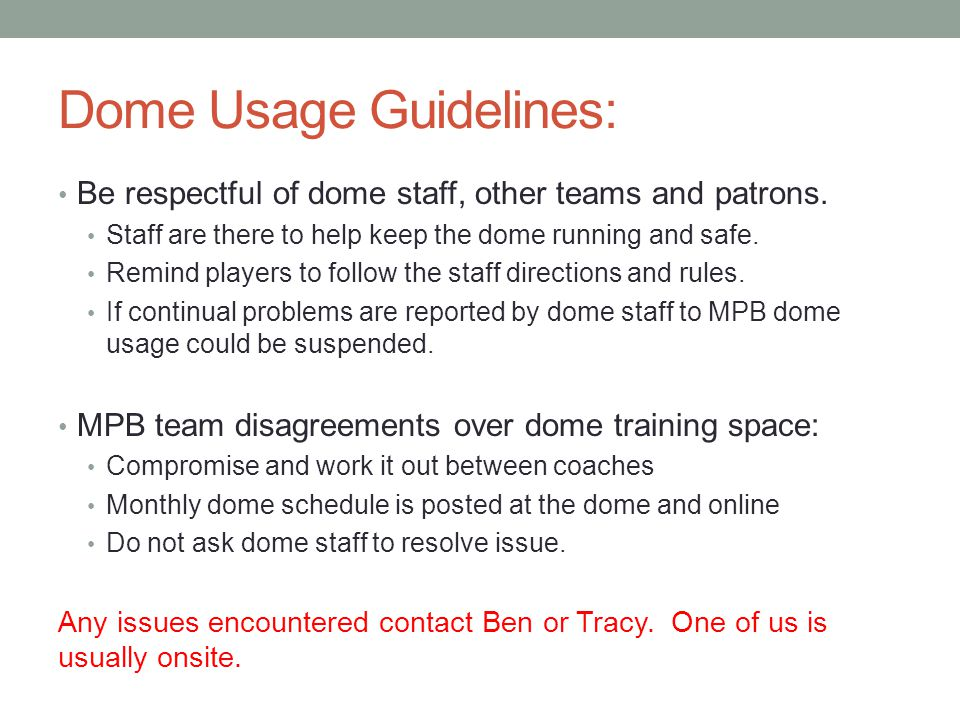 Dome Usage Guidelines: Be respectful of dome staff, other teams and patrons.