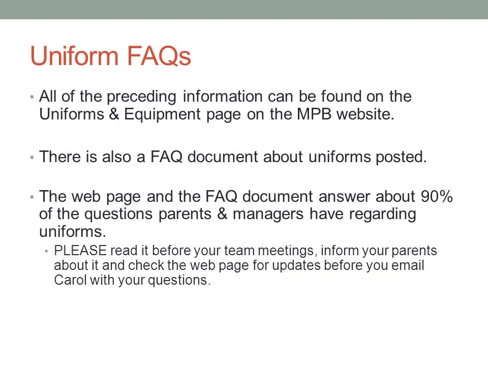 Uniform FAQs All of the preceding information can be found on the Uniforms & Equipment page on the MPB website.