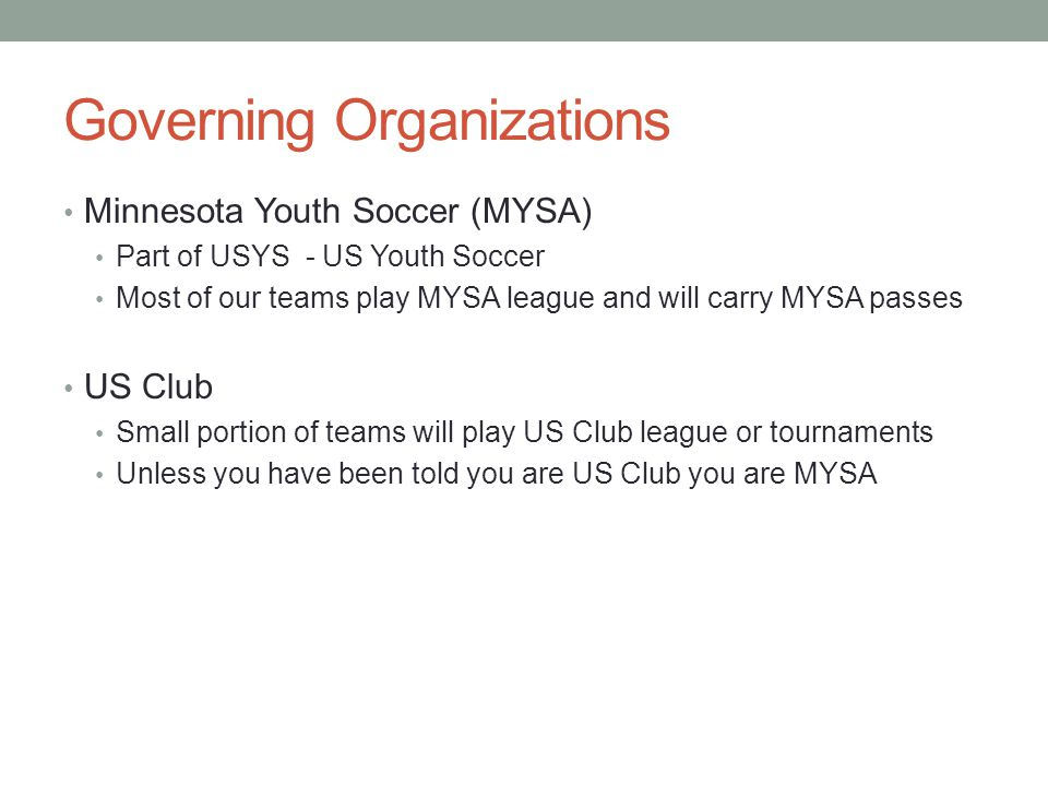 MYSA (Minnesota Youth Soccer Assoc.) http://www.mnyouthsoccer.org Administers youth soccer program, passes, leagues, etc.