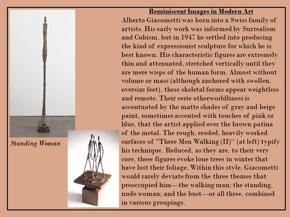 Reminiscent Images in Modern Art Alberto Giacometti was born into a Swiss family of artists.