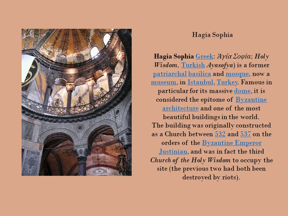 Hagia Sophia Hagia Sophia Greek: Ἁ γία Σοφία ; Holy Wisdom, Turkish Ayasofya) is a former patriarchal basilica and mosque, now a museum, in Istanbul, Turkey.