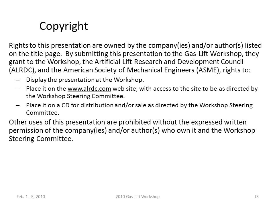Feb. 1 - 5, 20102010 Gas-Lift Workshop13 Copyright Rights to this presentation are owned by the company(ies) and/or author(s) listed on the title page