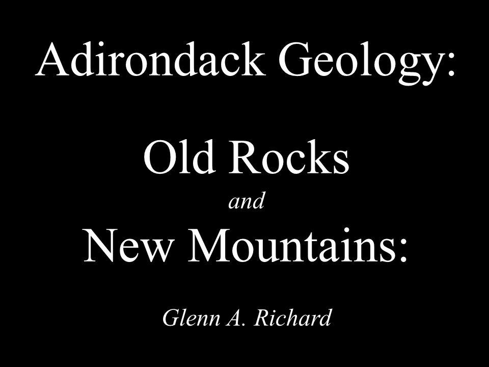 Adirondack Geology: Old Rocks and New Mountains: Glenn A. Richard
