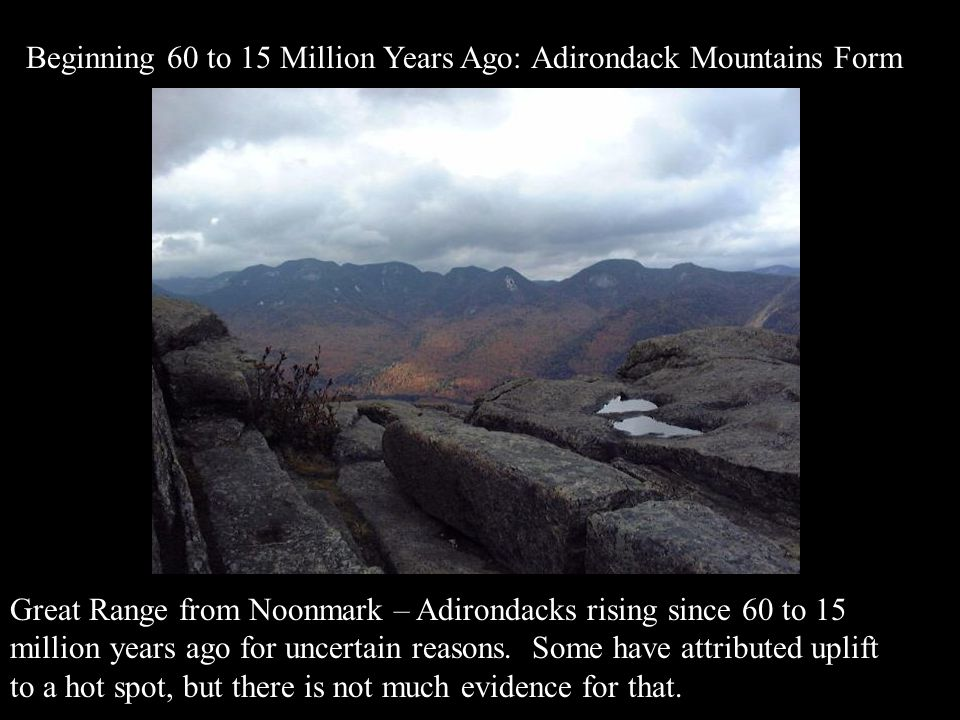 Great Range from Noonmark – Adirondacks rising since 60 to 15 million years ago for uncertain reasons. Some have attributed uplift to a hot spot, but