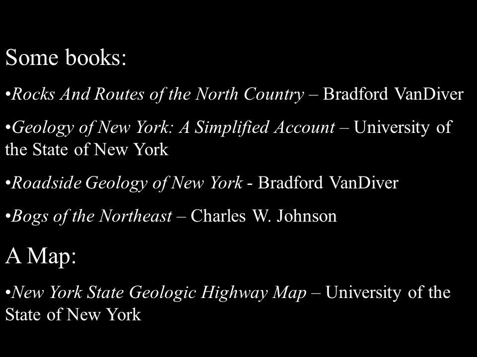 Some books: Rocks And Routes of the North Country – Bradford VanDiver Geology of New York: A Simplified Account – University of the State of New York