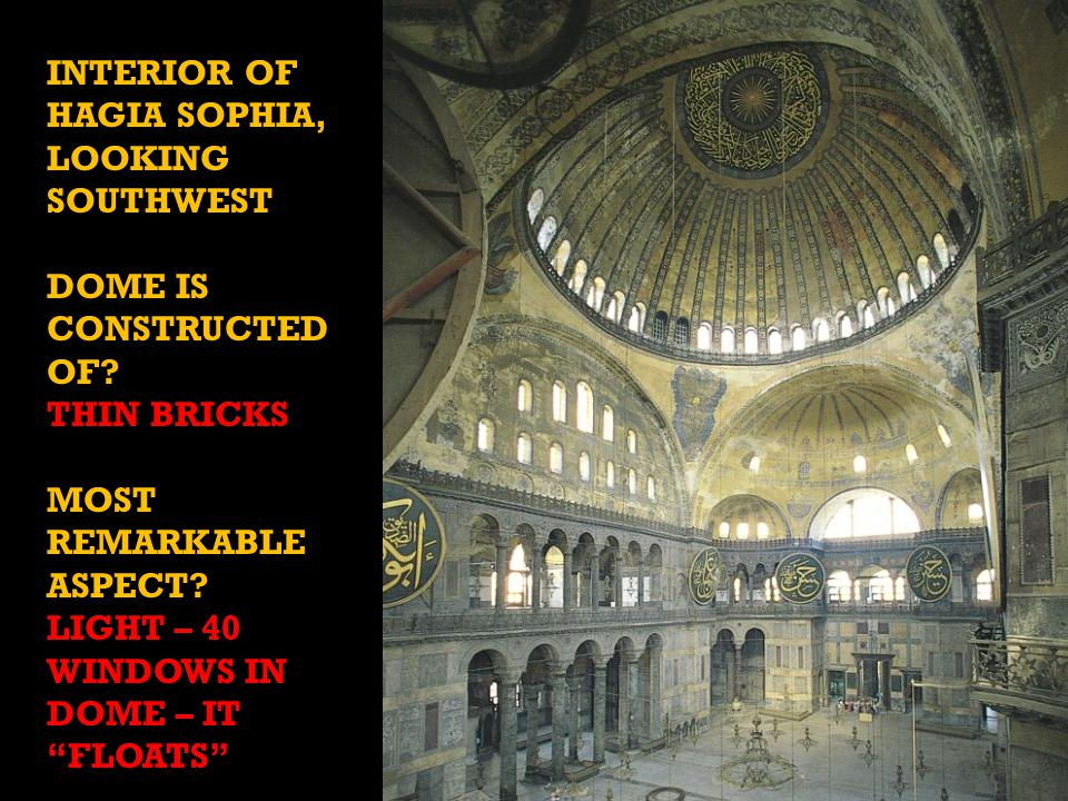INTERIOR OF HAGIA SOPHIA, LOOKING SOUTHWEST DOME IS CONSTRUCTED OF.