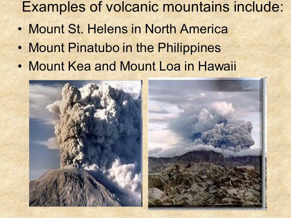 Examples of volcanic mountains include: Mount St.