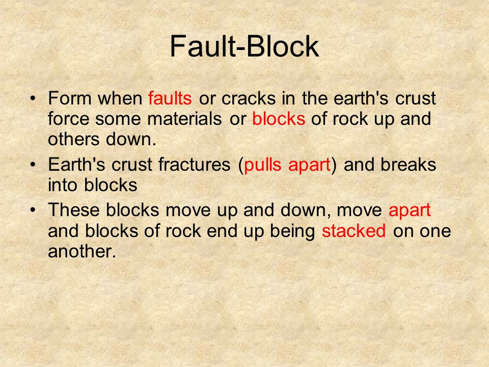 Fault-Block Form when faults or cracks in the earth s crust force some materials or blocks of rock up and others down.