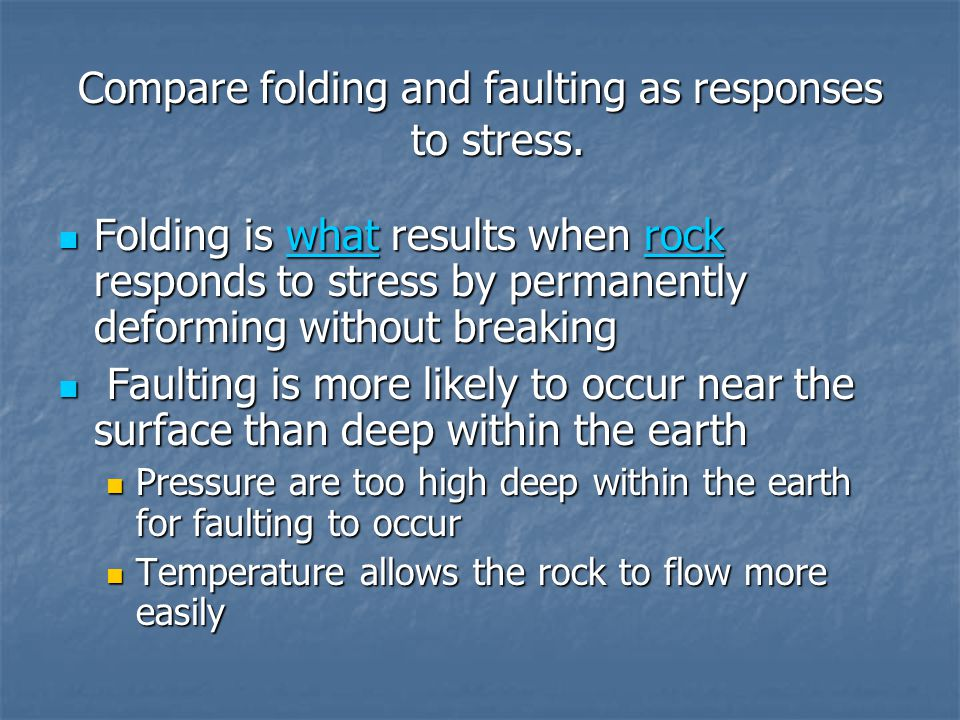 Compare folding and faulting as responses to stress. Folding is what results when rock responds to stress by permanently deforming without breaking Fo