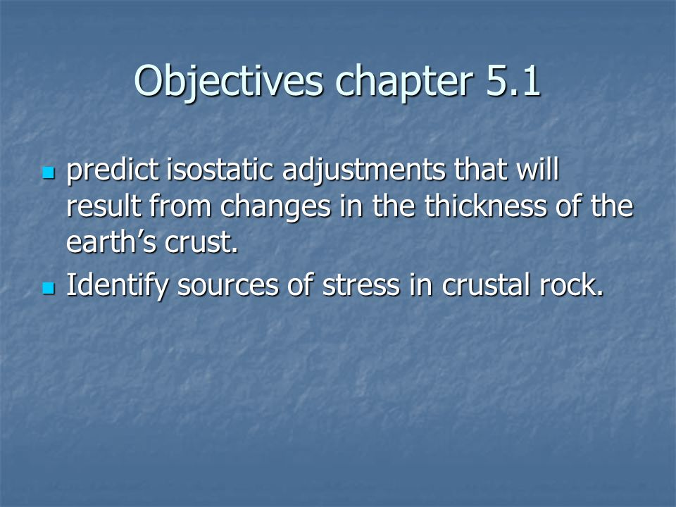 Objectives chapter 5.1 predict isostatic adjustments that will result from changes in the thickness of the earth's crust. predict isostatic adjustment