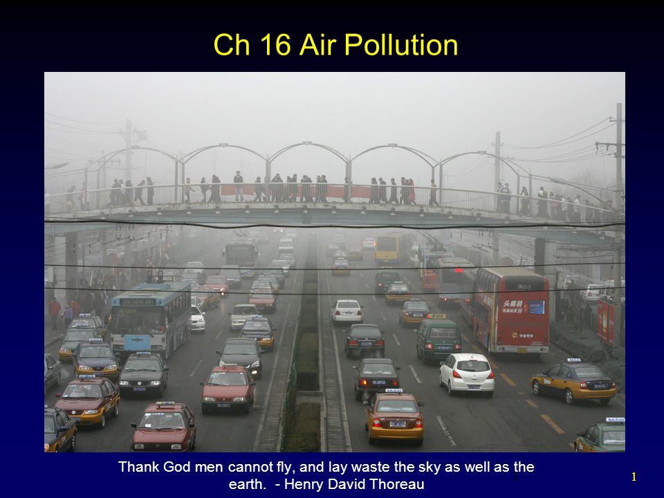 1 1 Ch 16 Air Pollution Thank God men cannot fly, and lay waste the sky as well as the earth.