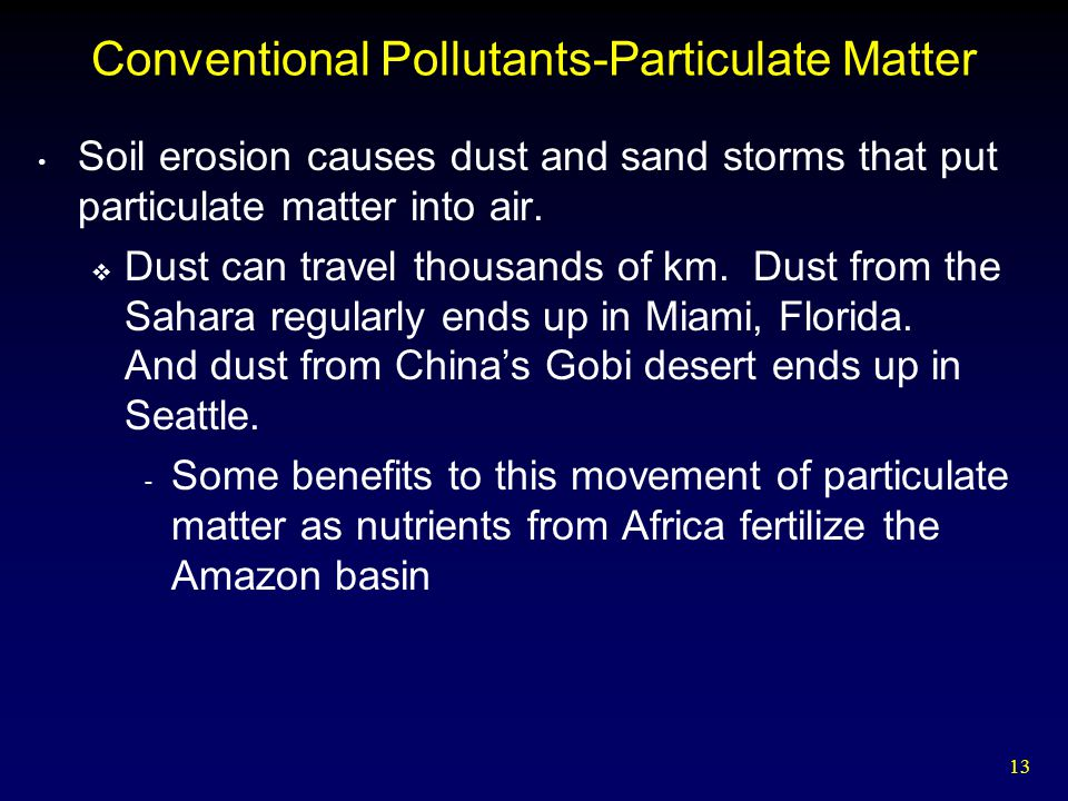 13 Conventional Pollutants-Particulate Matter Soil erosion causes dust and sand storms that put particulate matter into air.