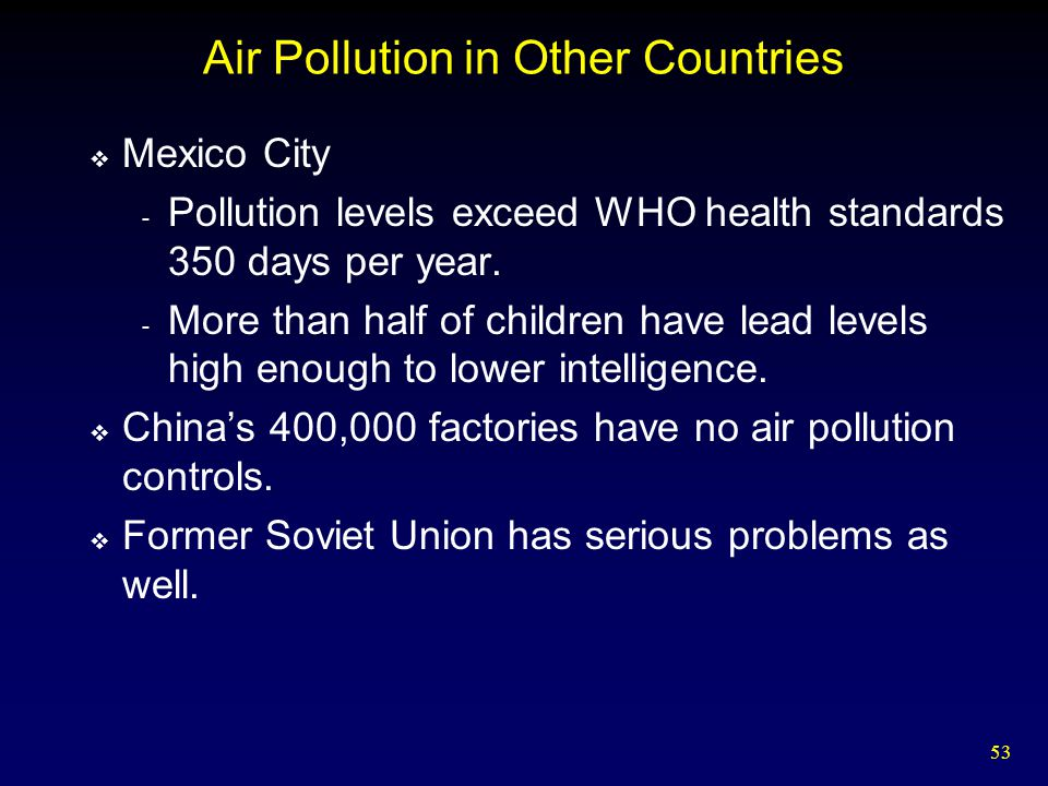 53 Air Pollution in Other Countries  Mexico City - Pollution levels exceed WHO health standards 350 days per year.