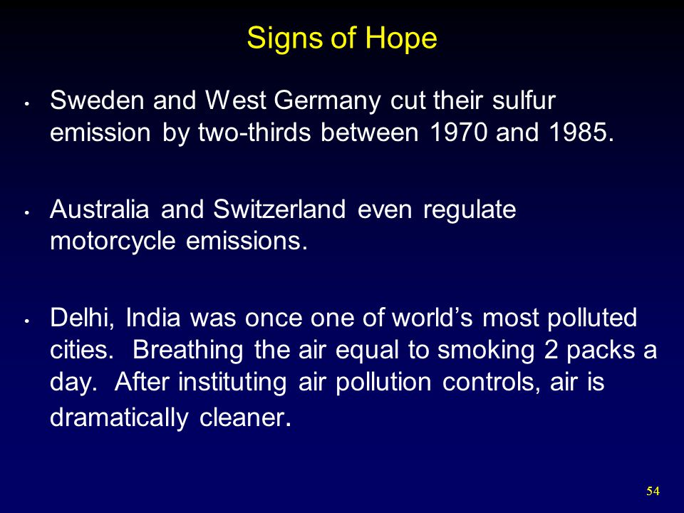 54 Signs of Hope Sweden and West Germany cut their sulfur emission by two-thirds between 1970 and 1985.