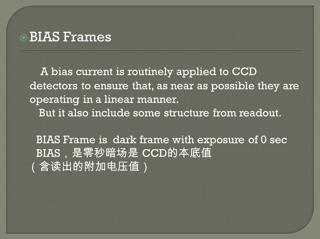  BIAS Frames A bias current is routinely applied to CCD detectors to ensure that, as near as possible they are operating in a linear manner.