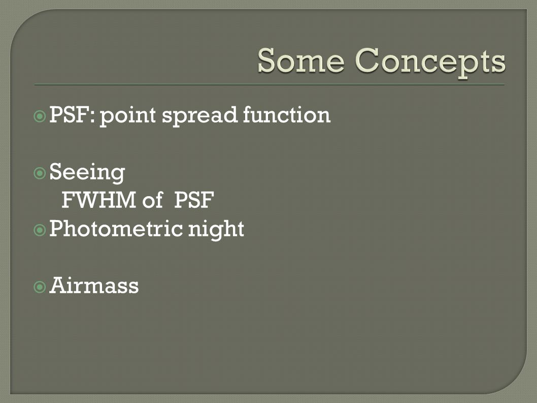  PSF: point spread function  Seeing FWHM of PSF  Photometric night  Airmass