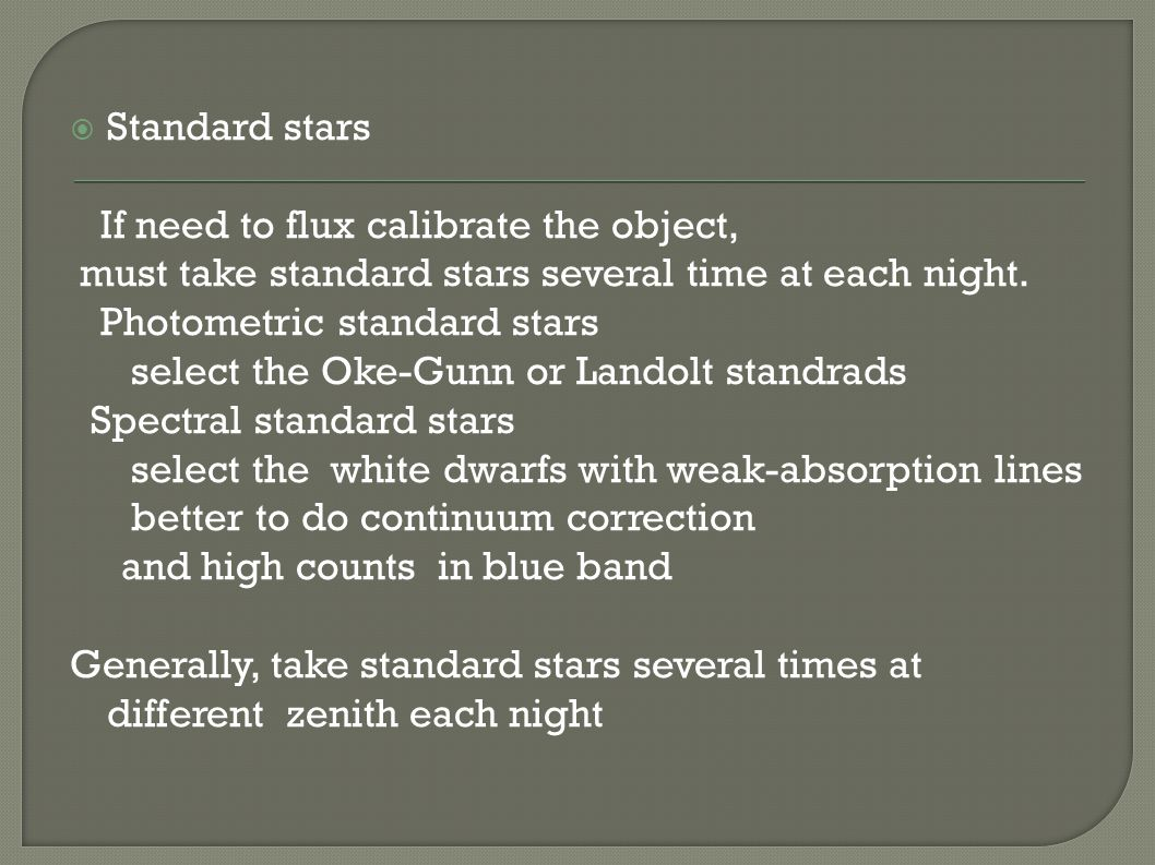  Standard stars If need to flux calibrate the object, must take standard stars several time at each night.
