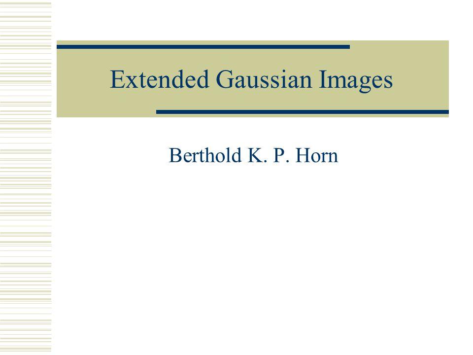 Extended Gaussian Images Berthold K. P. Horn