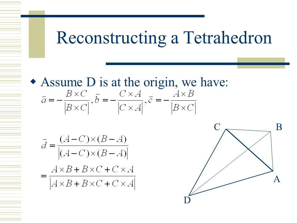 Reconstructing a Tetrahedron  Assume D is at the origin, we have: D A CB