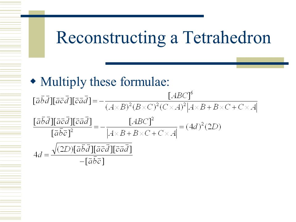 Reconstructing a Tetrahedron  Multiply these formulae: