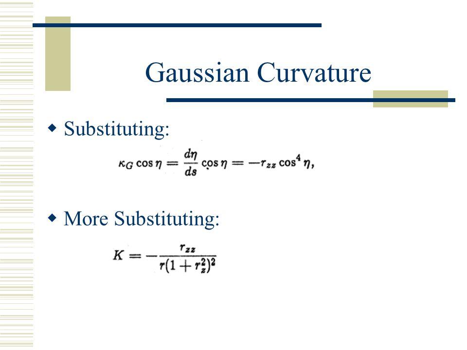  Substituting:  More Substituting: Gaussian Curvature