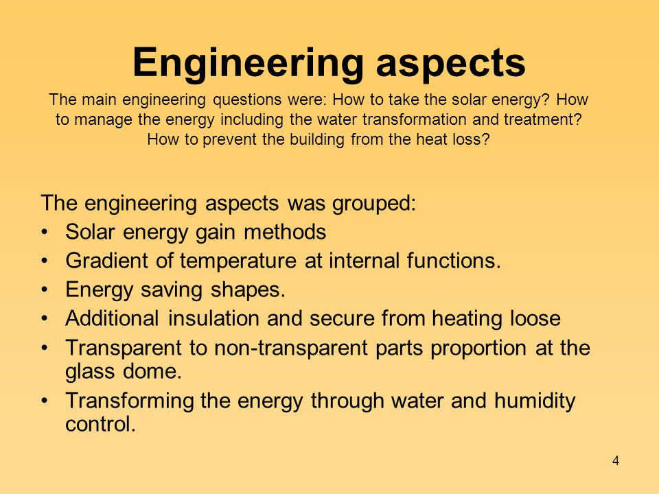 4 Engineering aspects The engineering aspects was grouped: Solar energy gain methods Gradient of temperature at internal functions.