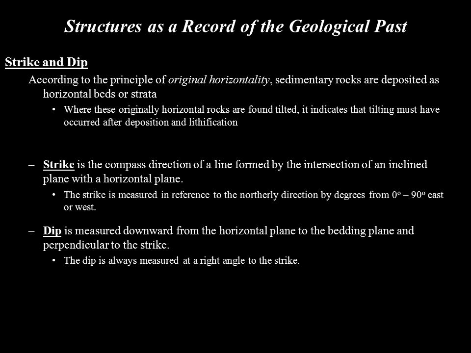 Structures as a Record of the Geological Past Strike and Dip According to the principle of original horizontality, sedimentary rocks are deposited as