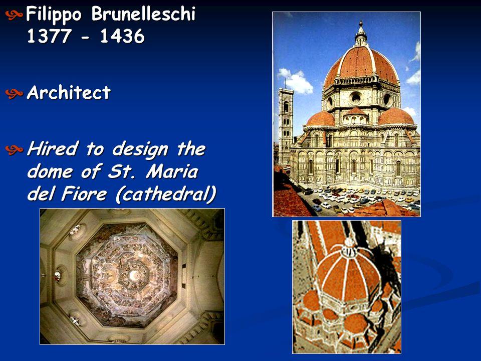Filippo Brunelleschi 1377 - 1436 Architect Hired to design the dome of St. Maria del Fiore (cathedral)