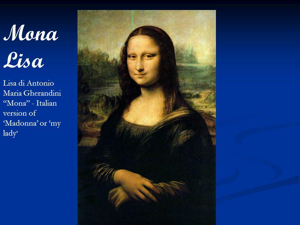 "Mona Lisa Lisa di Antonio Maria Gherandini ""Mona"" - Italian version of 'Madonna' or 'my lady '"