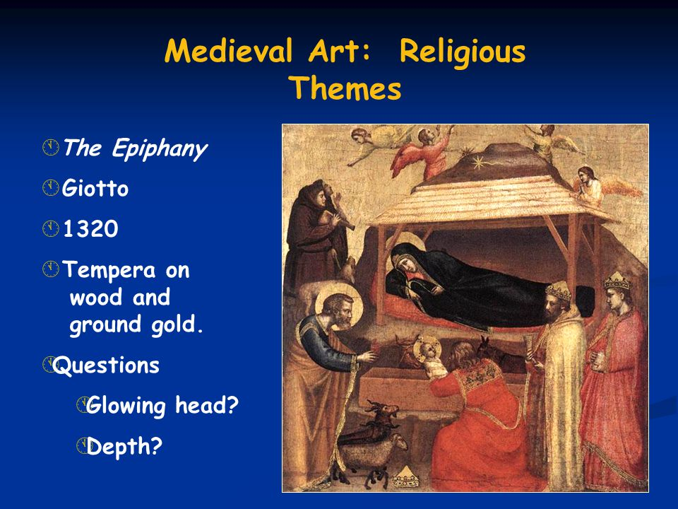  The Epiphany Á Giotto Á 1320 Á Tempera on wood and ground gold. ÁQuestions ÁGlowing head? ÁDepth? Medieval Art: Religious Themes