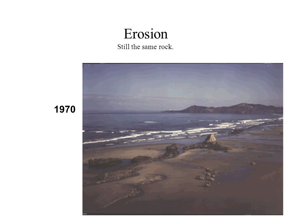 Erosion Still the same rock. 1970
