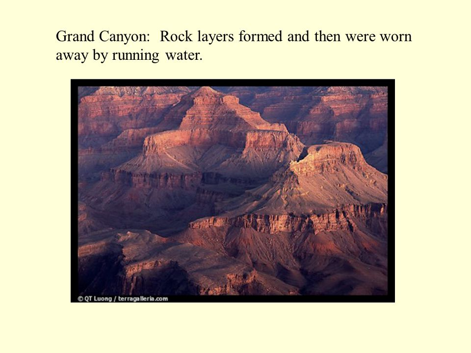 Grand Canyon: Rock layers formed and then were worn away by running water.