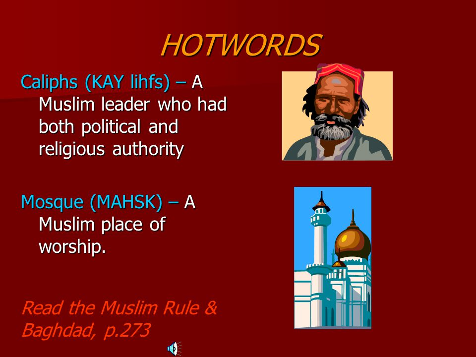 HOTWORDS Caliphs (KAY lihfs) – A Muslim leader who had both political and religious authority Mosque (MAHSK) – A Muslim place of worship.