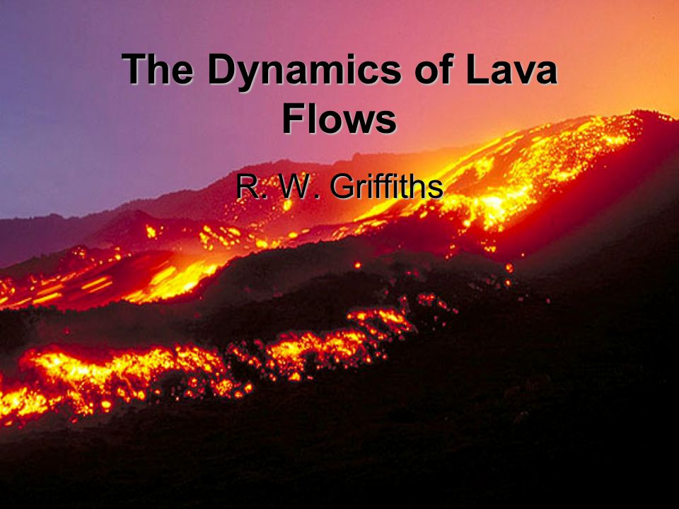 The Dynamics of Lava Flows R. W. Griffiths