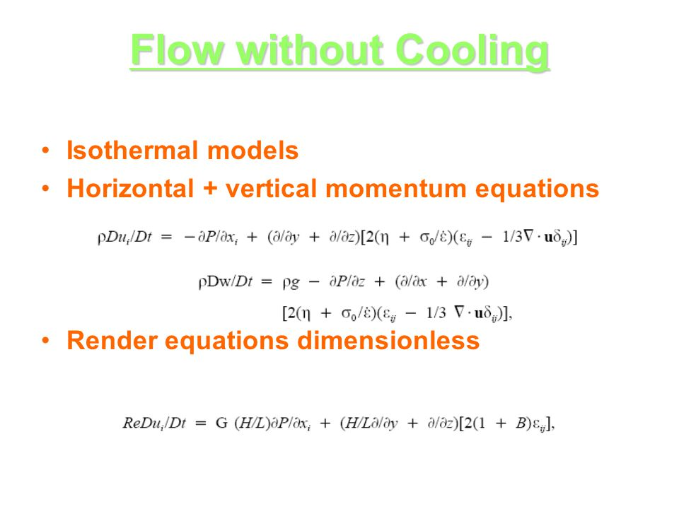 Flow without Cooling Isothermal models Horizontal + vertical momentum equations Render equations dimensionless