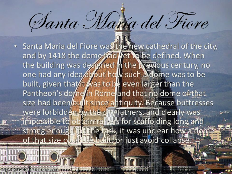 Santa María del Fiore Santa Maria del Fiore was the new cathedral of the city, and by 1418 the dome had yet to be defined.