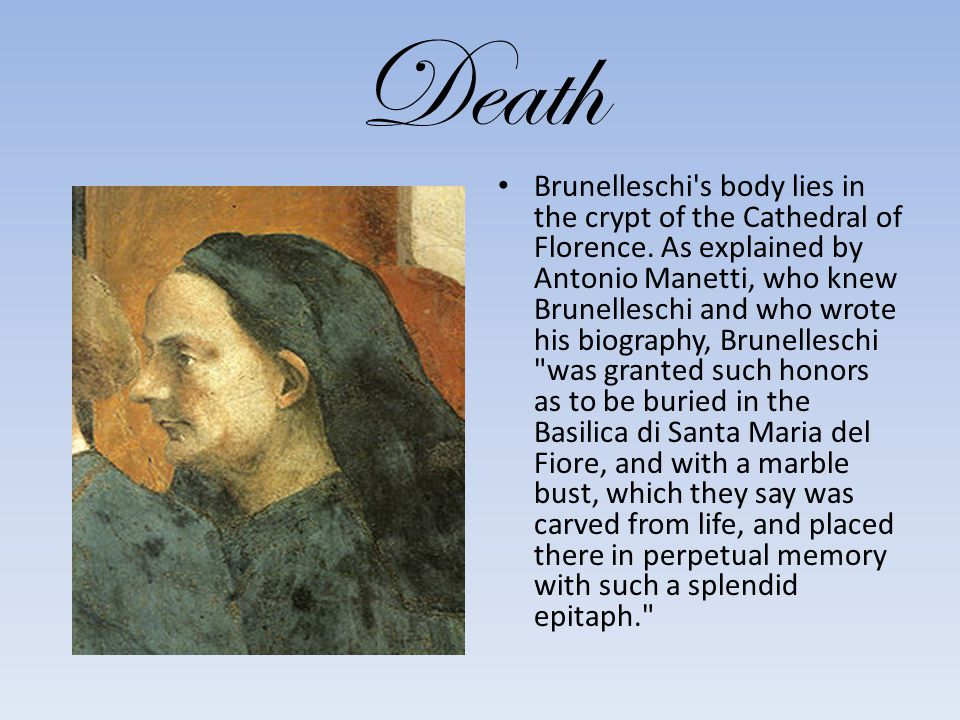 Death Brunelleschi s body lies in the crypt of the Cathedral of Florence.