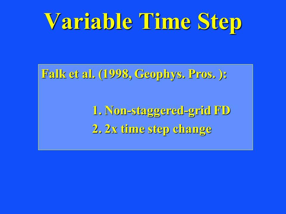 Variable Time Step Falk et al. (1998, Geophys. Pros.