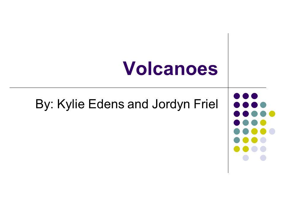 Volcanoes By: Kylie Edens and Jordyn Friel