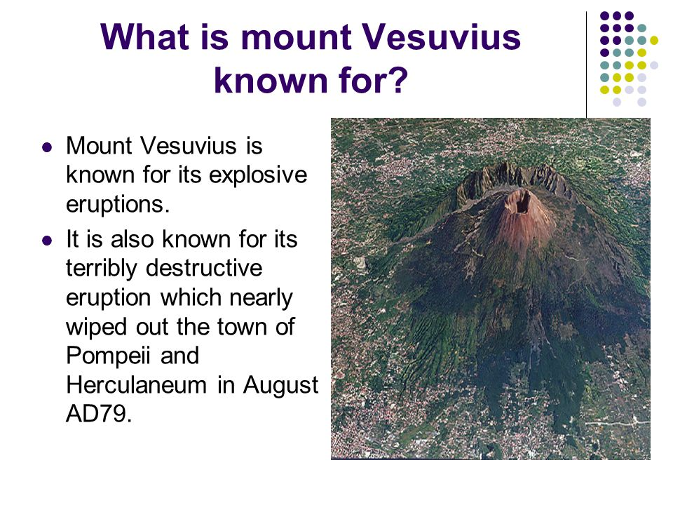 What is mount Vesuvius known for. Mount Vesuvius is known for its explosive eruptions.