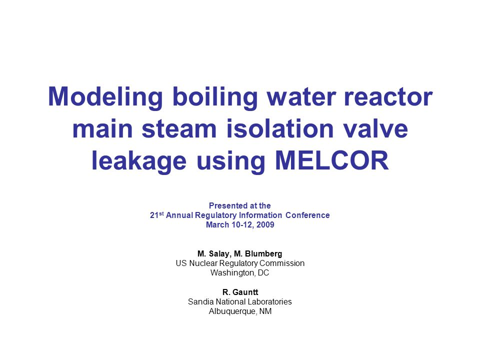 Modeling boiling water reactor main steam isolation valve leakage using MELCOR Presented at the 21 st Annual Regulatory Information Conference March 10-12, 2009 M.