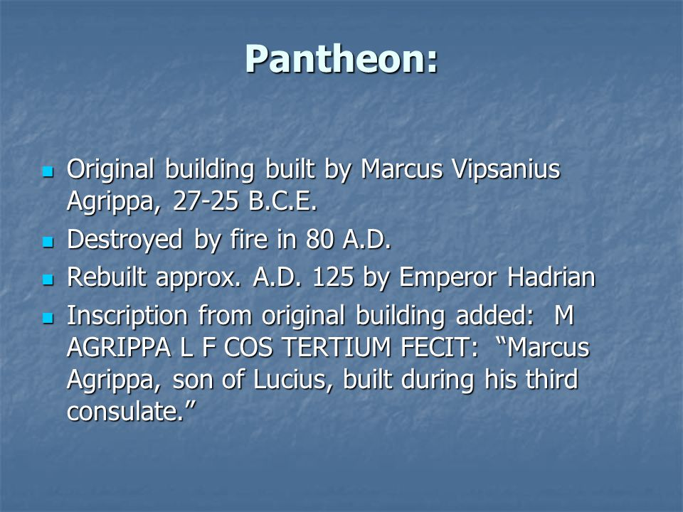 Pantheon: Original building built by Marcus Vipsanius Agrippa, 27-25 B.C.E.