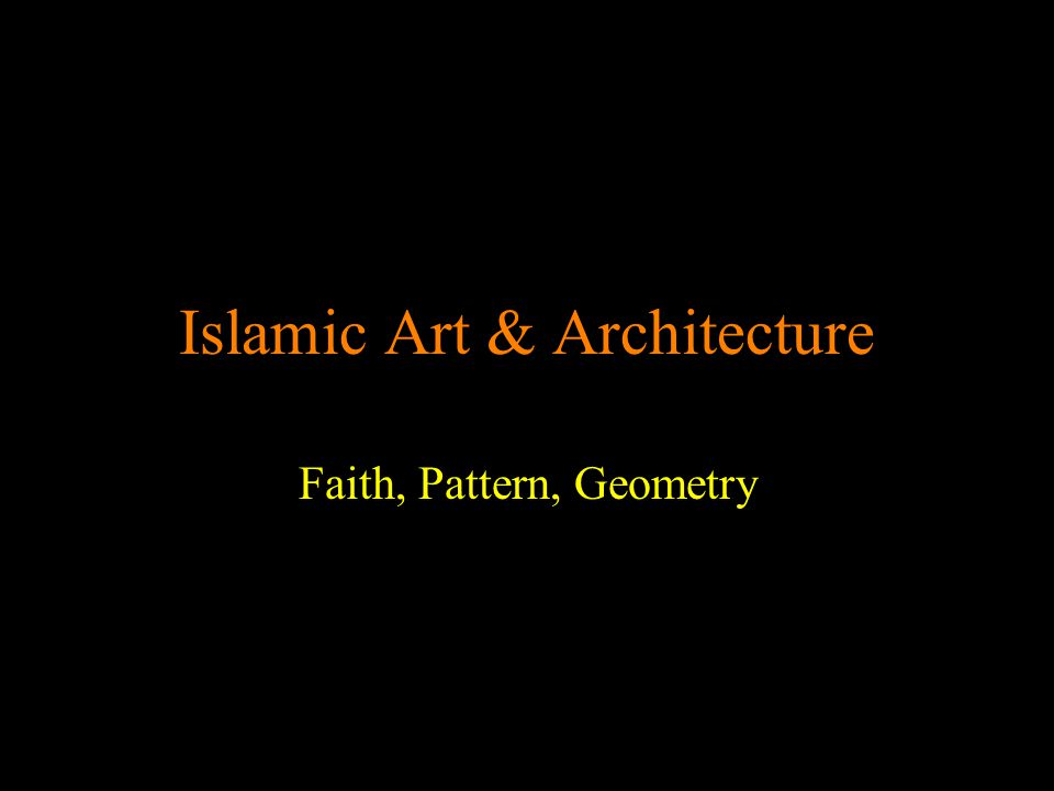 Islamic Art & Architecture Faith, Pattern, Geometry