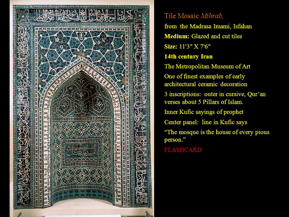 Tile Mosaic Mihrab, from the Madrasa Imami, Isfahan Medium: Glazed and cut tiles Size: 11'3