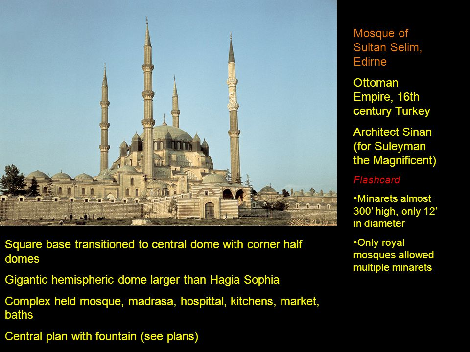 Mosque of Sultan Selim, Edirne Ottoman Empire, 16th century Turkey Architect Sinan (for Suleyman the Magnificent) Flashcard Minarets almost 300' high,