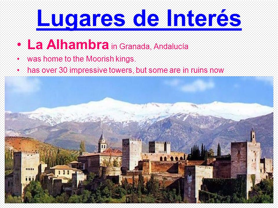Lugares de Interés La Alhambra in Granada, Andalucía was home to the Moorish kings. has over 30 impressive towers, but some are in ruins now