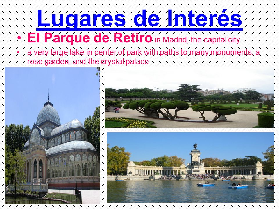 Lugares de Interés El Parque de Retiro in Madrid, the capital city a very large lake in center of park with paths to many monuments, a rose garden, an