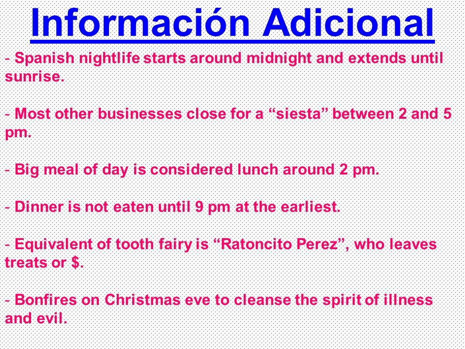 "Información Adicional - Spanish nightlife starts around midnight and extends until sunrise. - Most other businesses close for a ""siesta"" between 2 and"
