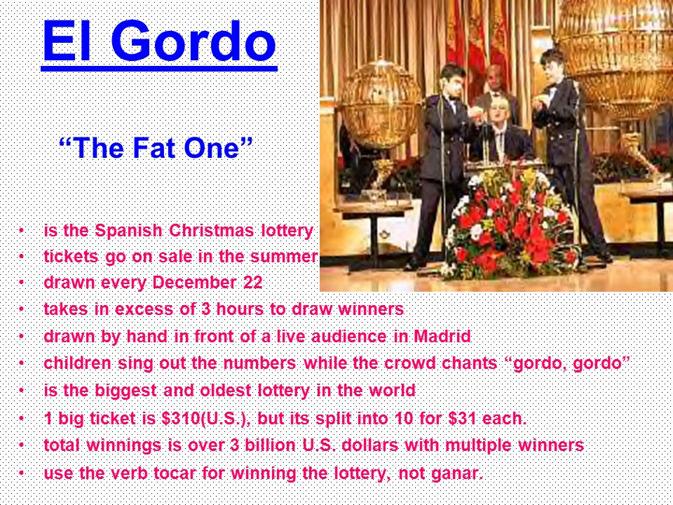 "El Gordo ""The Fat One"" is the Spanish Christmas lottery tickets go on sale in the summer drawn every December 22 takes in excess of 3 hours to draw wi"